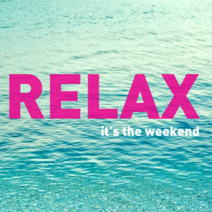 Relax It's The Weekend